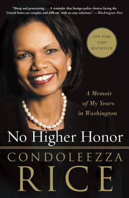 No Higher Honor: A Memoir of My Years in Washington, Condoleezza Rice