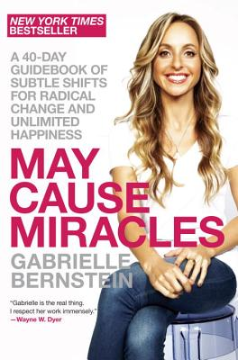 Image for May Cause Miracles: A 40-Day Guidebook of Subtle Shifts for Radical Change and Unlimited Happiness