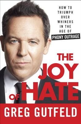 Image for The Joy of Hate: How to Triumph over Whiners in the Age of Phony Outrage