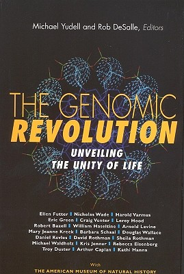 The Genomic Revolution: Unveiling the Unity of Life, Michael Yudell [Editor]; Rob DeSalle [Editor];