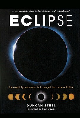 Eclipse: The Celestial Phenomenon That Changed the Course of History, Duncan Steel, Paul Davies