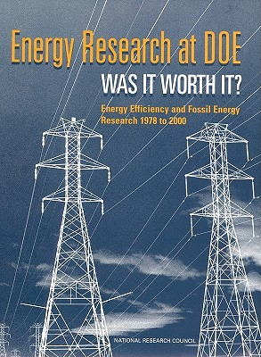 Energy Research at DOE: Was it Worth It? Energy Efficiency and Fossil Energy Research 1978 to 2000, Committee on Benefits of DOE R&D on Energy Efficiency and Fossil Energy; Commission on Engineering and Technical Systems; National Research Council; CETS