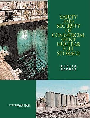 Safety and Security of Commercial Spent Nuclear Fuel Storage: Public Report, Lanzerotti, Louis J.; Alexander, Carl A.; Bernero, Robert M.; Brewster, M. Quinn; National Research Council Of the National Academies