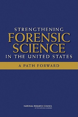 Strengthening Forensic Science in the United States:: A Path Forward, Policy and Global Affairs (Author), Technology, and Law Committee on Science (Author), Committee on Identifying the Needs of the Forensic Sciences Community (Author), National Research Council (Author), Division on Engineering and Physical Sciences (Autho
