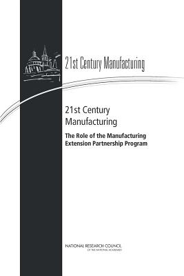 Image for 21st Century Manufacturing: The Role of the Manufacturing Extension Partnership Program