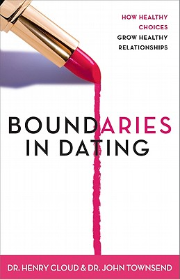 Boundaries in Dating : Making Dating Work, HENRY CLOUD, JOHN TOWNSEND