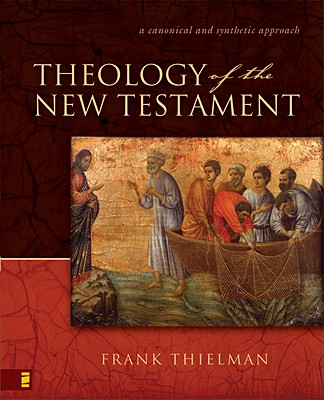 Image for Theology of the New Testament: A Canonical and Synthetic Approach