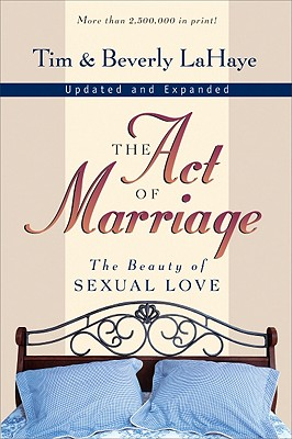 Act of Marriage : The Beauty of Sexual Love, TIM LAHAYE, BEVERELY LAHAYE, BEVERLY LAHAYE