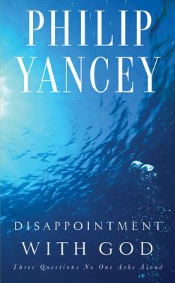 Disappointment With God: Three Questions No One Asks Aloud, Yancey, Philip