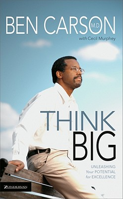 Think Big: Unleashing Your Potential for Excellence, Carson  M.D., Ben