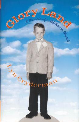 Glory Land: A Memoir of a Lifetime in Church, Cryderman, Lyn
