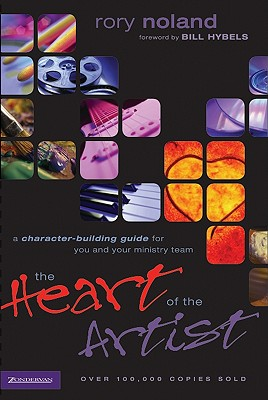 The Heart of the Artist, Noland, Rory; Bill Hybels [Foreword]