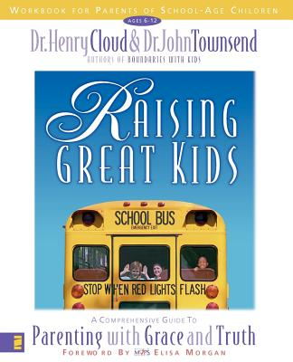 Raising Great Kids Workbook for Parents of School-Age Children, Henry Cloud, John Townsend, Dr. John Townsend, Dr. Henry Cloud