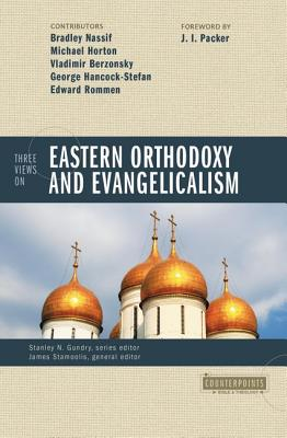 Counterpoints: Three Views on Eastern Orthodoxy and Evangelicalism, MICHAEL S. HORTON