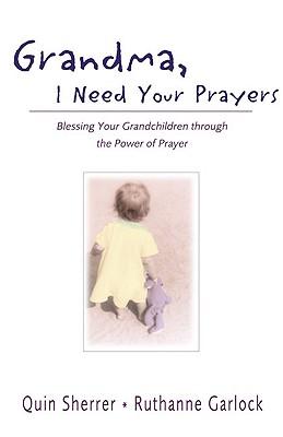 Image for Grandma, I Need Your Prayers: Blessing Your Grandchildren Through the Power of Prayer Grandma, I Ne