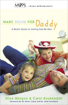 Make Room for Daddy A Mom's Guide to Letting Dad be Dad