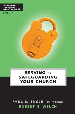 Serving by Safeguarding Your Church, Welch, Robert H.