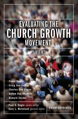 Evaluating the Church Growth Movement: 5 Views (Counterpoints: Church Life)