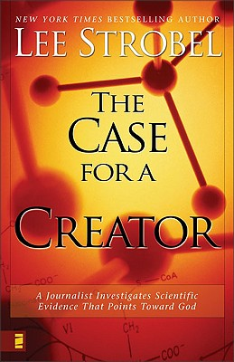 The Case For A Creator: A Journalist Investigates Scientific Evidence That Points Toward God, Strobel, Lee