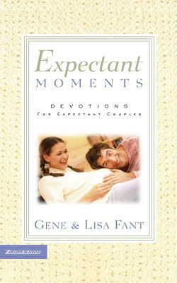 Expectant Moments : Devotions for Expectant Couples, GENE FANT, LISA FANT