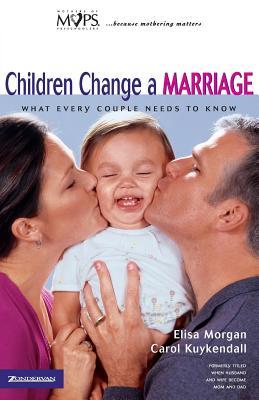 Children Change a Marriage, Morgan, Elisa; Kuykendall, Carol