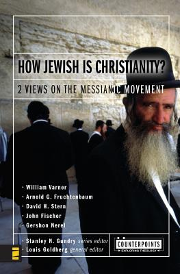 Image for How Jewish Is Christianity?: 2 Views on the Messianic Movement (Counterpoints: Bible and Theology)