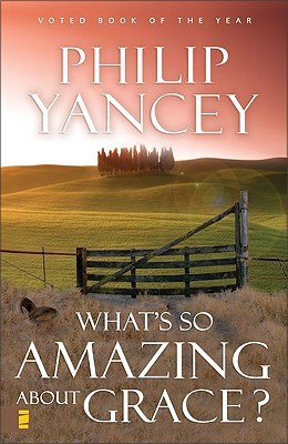 Whats So Amazing About Grace?, PHILIP YANCEY