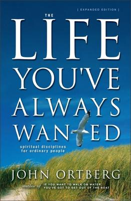 The Life You've Always Wanted, John Ortberg
