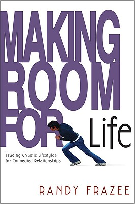Making Room for Life: Trading Chaotic Lifestyles for Connected Relationships, Frazee, Randy