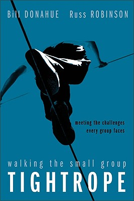 Image for Walking the Small Group Tightrope: Meeting the Challenges Every Group Faces