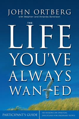 LIFE YOU'VE ALWAYS WANTED, JOHN ORTBERG