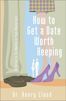 How To Get A Date Worth Keeping: Be Dating In Six Months Or Your Money Back, Cloud, Henry