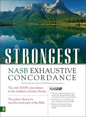 The Strongest NASB Exhaustive Concordance (Strongest Strong's), Zondervan Publishing, James Strong, Edward W. Goodrick