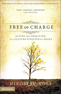 Image for Free of Charge: Giving and Forgiving in a Culture Stripped of Grace