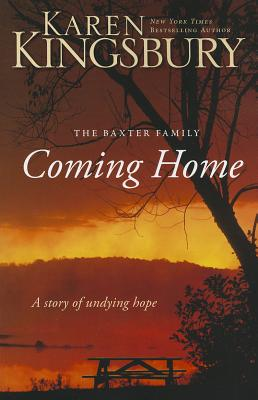 Coming Home: A Story of Undying Hope (The Baxter Family), Karen Kingsbury