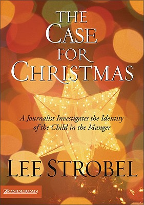 Image for The Case for Christmas: A Journalist Investigates the Identity of the Child in the Manger (Strobel, Lee)