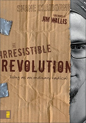 The Irresistible Revolution: Living As an Ordinary Radical, Claiborne, Shane; Wallis, Jim (foreword)