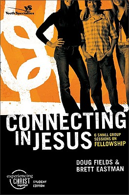 Image for Connecting in Jesus, Participant's Guide: 6 Small Group Sessions on Fellowship (Experiencing Christ Together Student Edition)