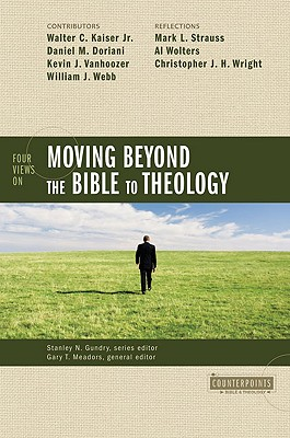 Image for Four Views on Moving beyond the Bible to Theology (Counterpoints: Bible and Theology)