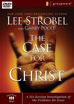 The Case for Christ: A Six-Session Investigation of the Evidence for Jesus, Strobel, Lee; Poole, Garry