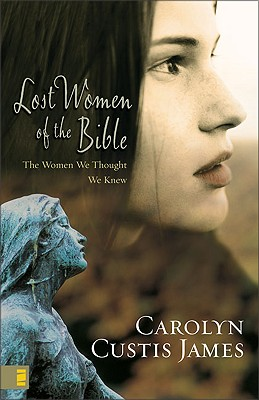 Lost Women of the Bible: The Women We Thought We Knew, Carolyn Custis James