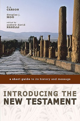 Introducing the New Testament: A Short Guide to Its History and Message, D. A. Carson, Douglas  J. Moo