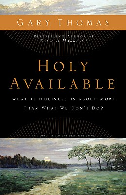 Holy Available: What If Holiness Is about More Than What We Don't Do?, Gary Thomas