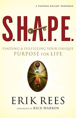Image for S.H.A.P.E.  Finding and Fulfilling Your Unique Purpose for Life