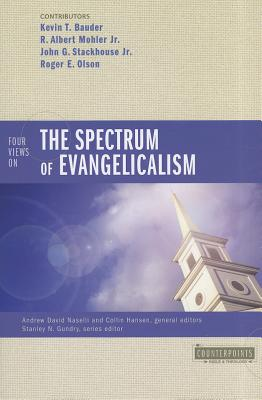 Four Views on the Spectrum of Evangelicalism (Counterpoints: Bible and Theology), Andrew David Naselli, Collin Hansen, Kevin Bauder, R. Albert Mohler  Jr., John G. Stackhouse  Jr., Roger E. Olson