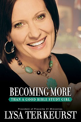 Becoming More Than a Good Bible Study Girl: Living the Faith After Bible Class Is Over, Terkeurst, Lysa