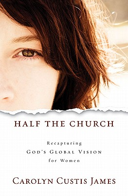 Image for Half the Church: Recapturing God's Global Vision for Women