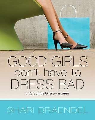 Image for Good Girls Don't Have to Dress Bad: A Style Guide for Every Woman