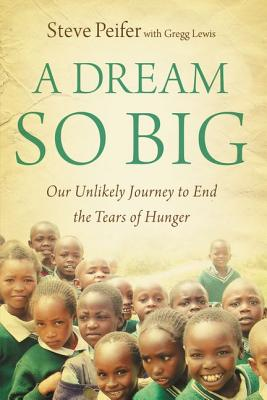 Image for A Dream So Big: Our Unlikely Journey to End the Tears of Hunger