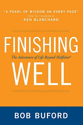 Image for Finishing Well: The Adventure of Life Beyond Halftime